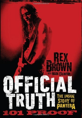 Brown Rex Official Truth 101 Proof The Inside Story Of Pantera