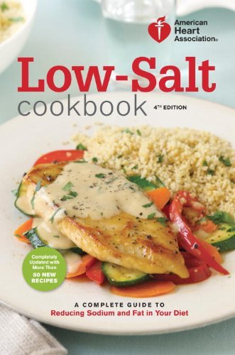 American Heart Association Low Salt Cookbook A Complete Guide To Reducing Sodium And Fat In Yo 0004 Edition;
