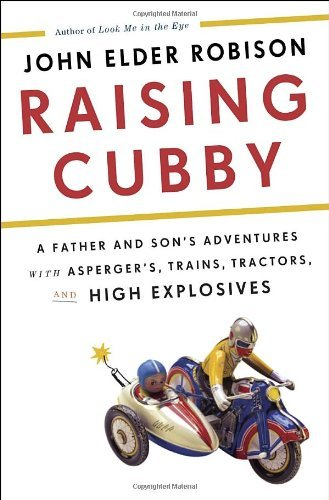 John Elder Robison Raising Cubby A Father And Son's Adventures With Asperger's Tr