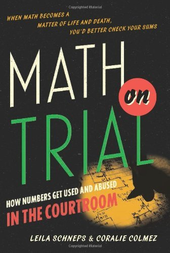 Leila Schneps Math On Trial How Numbers Get Used And Abused In The Courtroom