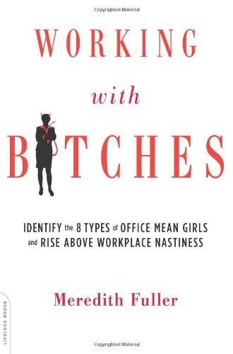 Meredith Fuller Working With Bitches Identify The 8 Types Of Office Mean Girls And Ris