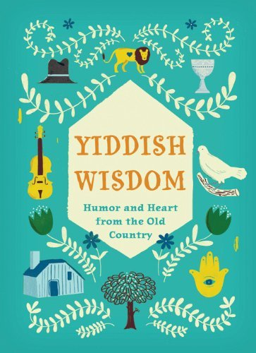 Chronicle Books Yiddish Wisdom Humor And Heart From The Old Country