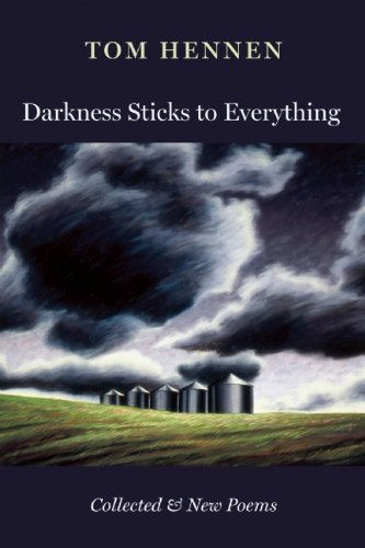 Tom Hennen Darkness Sticks To Everything Collected And New Poems