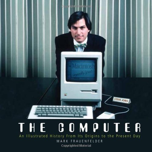 Mark Frauenfelder The Computer An Illustrated History From Its Origins To The Pr