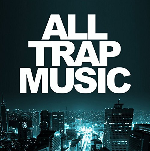 All Trap Music All Trap Music