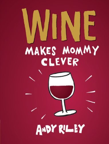 Riley Andy Wine Makes Mommy Clever
