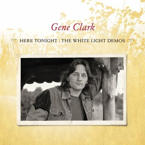 Gene Clark Here Tonight The White Light