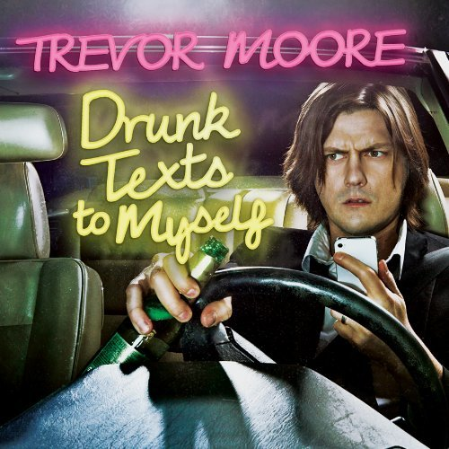 Trevor Moore Drunk Texts To Myself Explicit Version