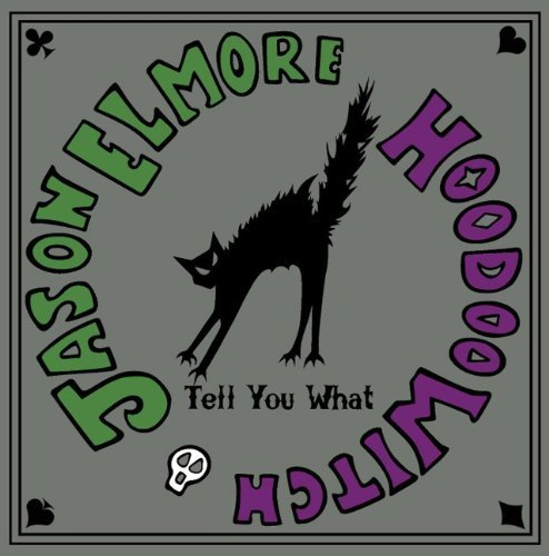 Jason & Hoodoo Witch Elmore Tell You What