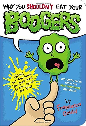 Francesca Gould Why You Shouldn't Eat Your Boogers Gross But True Things You Don't Want To Know Abou Abridged