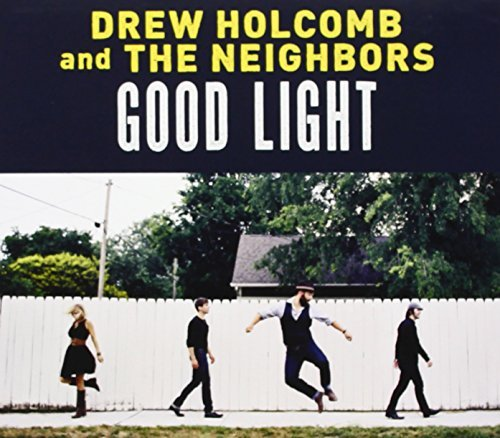 Drew Holcomb & The Neighbors Good Light