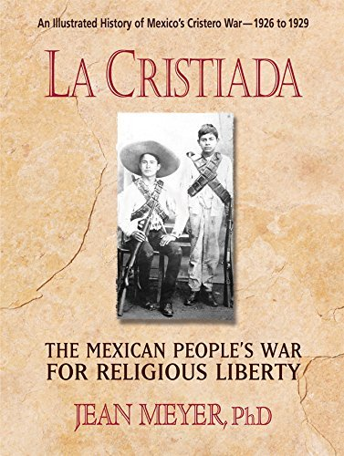 Jean Meyer La Cristiada The Mexican People's War For Religious Liberty