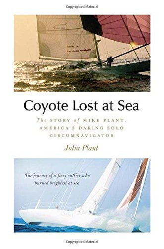 Julia Plant Coyote Lost At Sea The Story Of Mike Plant America's Daring Solo Ci