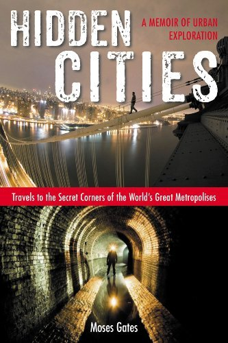Moses Gates Hidden Cities Travels To The Secret Corners Of The World's Grea
