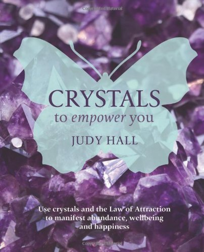 Judy Hall Crystals To Empower You Use Crystals And The Law Of Attraction To Manifes