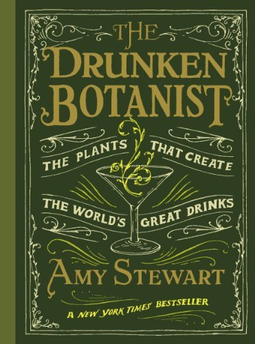 Amy Stewart The Drunken Botanist The Plants That Create The World's Great Drinks