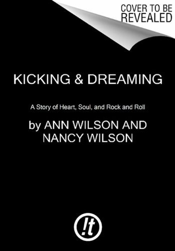 Ann Wilson Kicking & Dreaming A Story Of Heart Soul And Rock And Roll