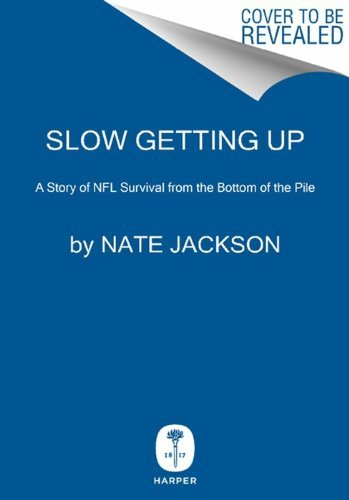 Nate Jackson Slow Getting Up A Story Of Nfl Survival From The Bottom Of The Pi