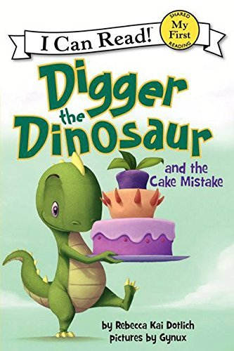Rebecca Kai Dotlich Digger The Dinosaur And The Cake Mistake