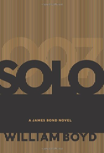 William Boyd Solo A James Bond Novel