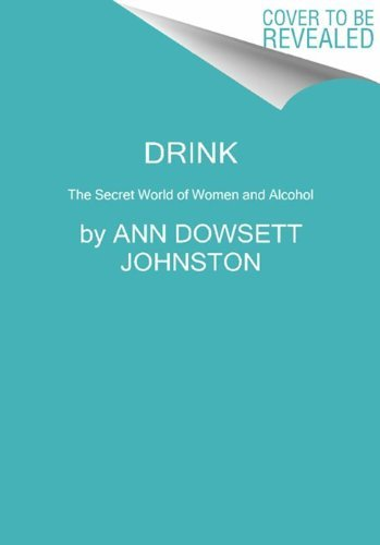 Ann Dowsett Johnston Drink The Intimate Relationship Between Women And Alcoh