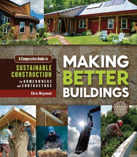 Chris Magwood Making Better Buildings A Comparative Guide To Sustainable Construction F