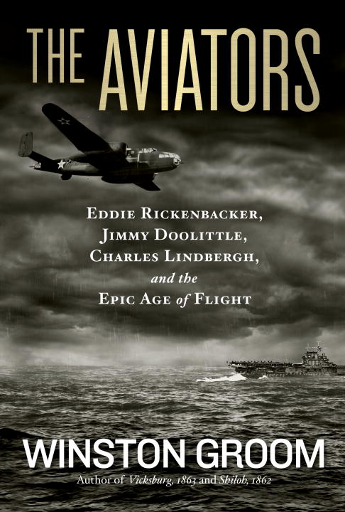 Winston Groom The Aviators Eddie Rickenbacker Jimmy Doolittle Charles Lind