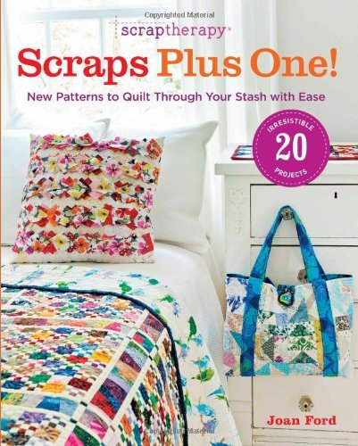 Joan Ford Scraptherapy(r) Scraps Plus One! New Patterns To Quilt Through Your Stash With Eas