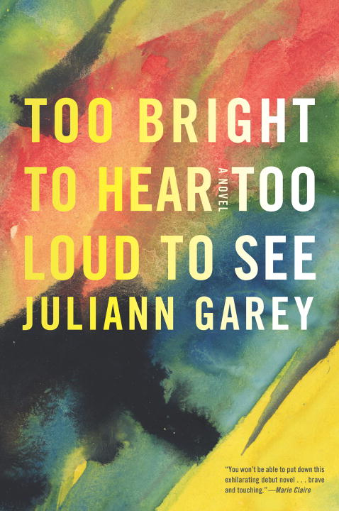 Juliann Garey Too Bright To Hear Too Loud To See