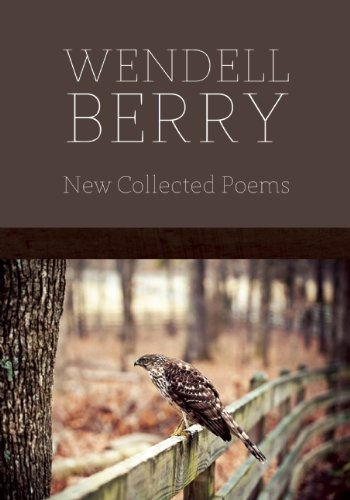 Wendell Berry New Collected Poems