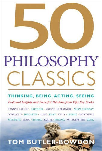 Tom Butler Bowdon 50 Philosophy Classics Thinking Being Acting Seeing Profound Insight