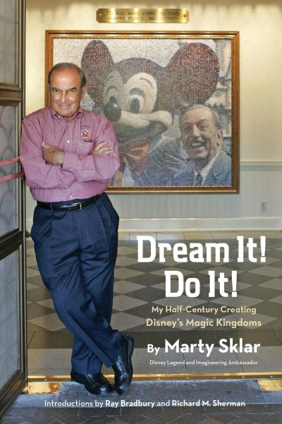 Martin Sklar Dream It! Do It! My Half Century Creating Disney's Magic Kingdoms