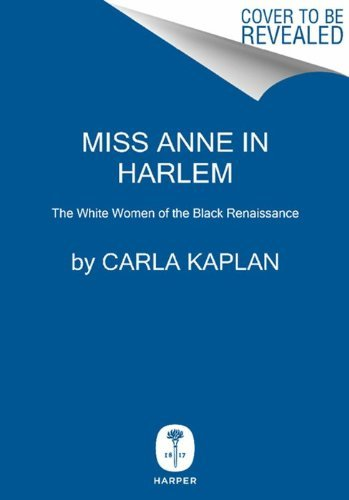 Carla Kaplan Miss Anne In Harlem The White Women Of The Black Renaissance
