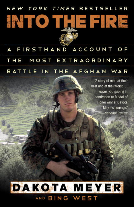 Dakota Meyer Into The Fire A Firsthand Account Of The Most Extraordinary Bat