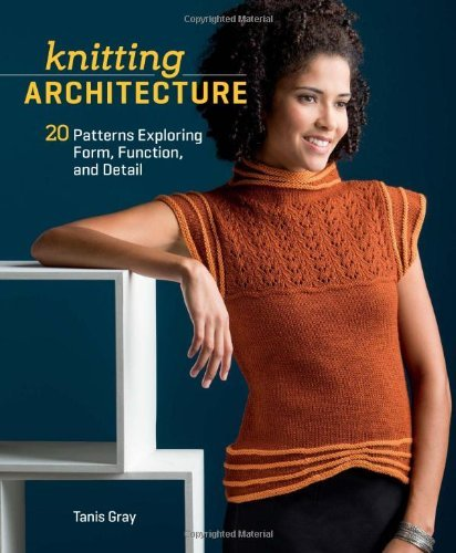 Tanis Gray Knitting Architecture 20 Patterns Exploring Form Function And Detail
