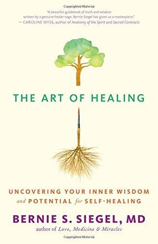 Bernie S. Siegel The Art Of Healing Uncovering Your Inner Wisdom And Potential For Se