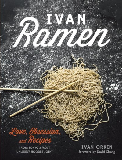 Ivan Orkin Ivan Ramen Love Obsession And Recipes From Tokyo's Most Un