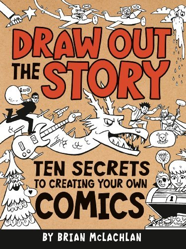 Brian Mclachlan Draw Out The Story Ten Secrets To Creating Your Own Comics