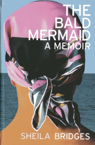Sheila Bridges The Bald Mermaid A Memoir
