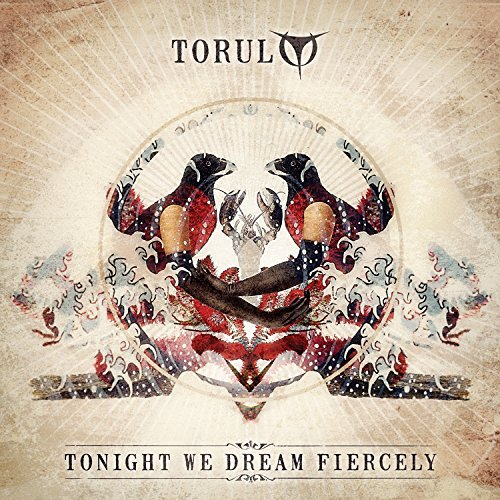 Torul Tonight We Dream Fiercely