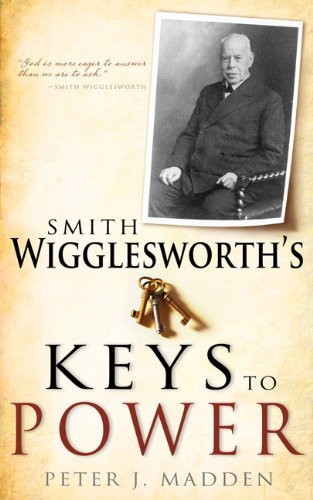 Peter J. Madden Smith Wigglesworth's Keys To Power