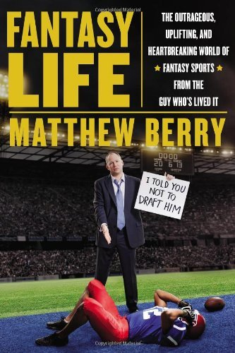 Matthew Berry Fantasy Life The Outrageous Uplifting And Heartbreaking Worl