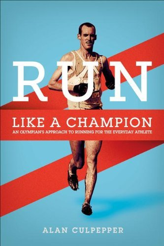 Alan Culpepper Run Like A Champion An Olympian's Approach For Every Runner