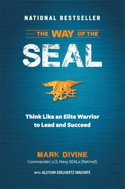 Mark Divine The Way Of The Seal Think Like An Elite Warrior To Lead And Succeed