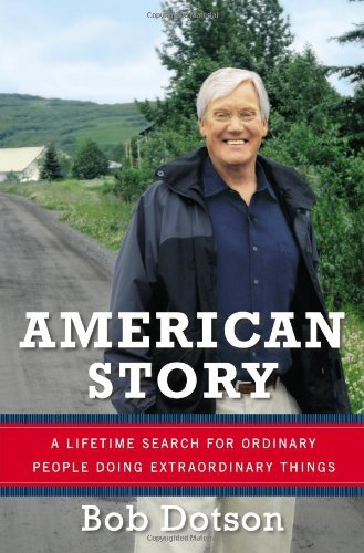 Bob Dotson American Story A Lifetime Search For Ordinary People Doing Extra