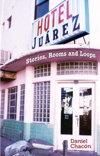 Daniel Chacon Hotel Juarez Stories Rooms And Loops