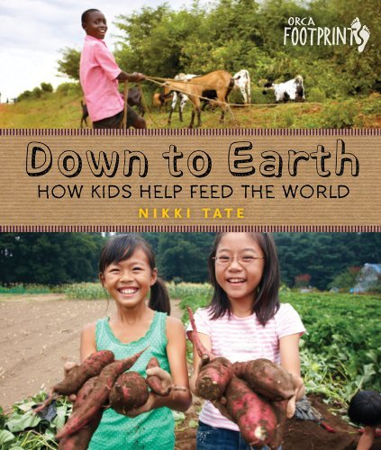Nikki Tate Down To Earth How Kids Help Feed The World