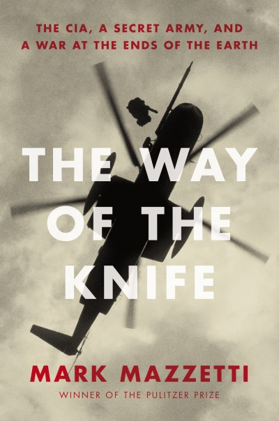 Mark Mazzetti The Way Of The Knife The Cia A Secret Army And A War At The Ends Of