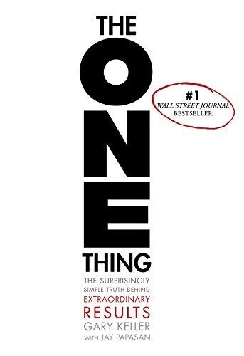 Gary Keller The One Thing The Surprisingly Simple Truth Behind Extraordinar
