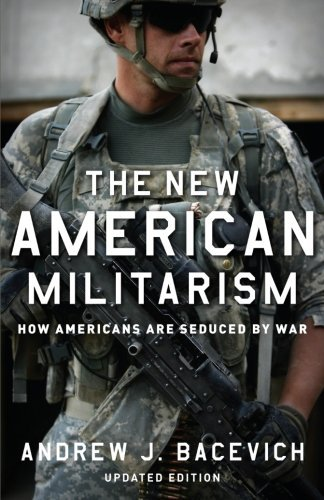 Andrew J. Bacevich The New American Militarism How Americans Are Seduced By War 0002 Edition;updated